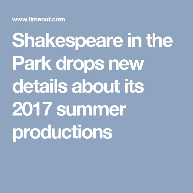 Shakespeare in the Park drops new details about its 2017 summer productions