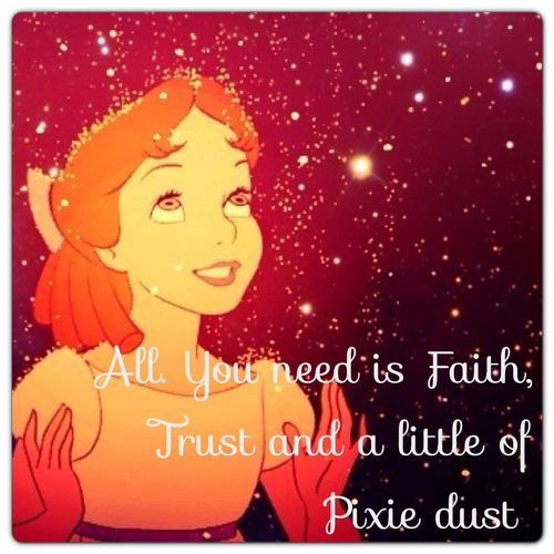 """This won't do. What's the matter with you? All it takes is faith and trust - and something I forgot: dust!"" ""Dust?"" ""Yup! Just a little bit of pixie dust."" <3"