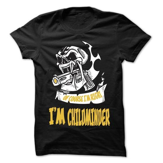 Of Course I Am Right I Am Childminder ... 99 Cool Job S - #shirt #funny tees. PURCHASE NOW => https://www.sunfrog.com/LifeStyle/Of-Course-I-Am-Right-I-Am-Childminder-99-Cool-Job-Shirt-.html?id=60505
