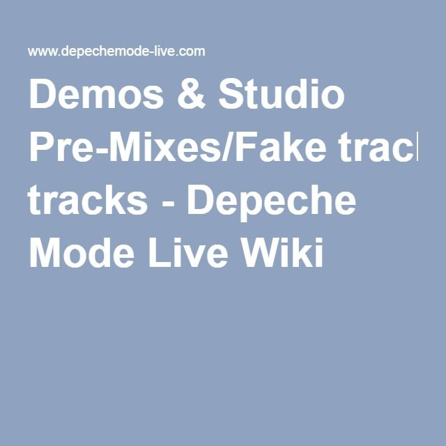 Demos & Studio Pre-Mixes/Fake tracks - Depeche Mode Live Wiki