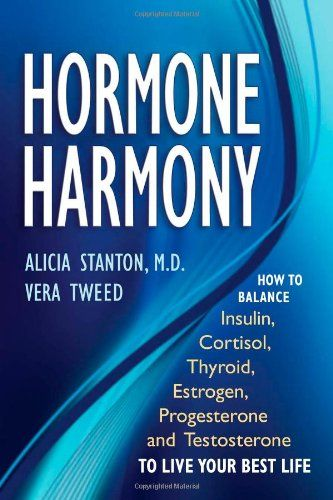 Bestseller Books Online Hormone Harmony: How to Balance Insulin, Cortisol, Thyroid, Estrogen, Progesterone and Testosterone To Live Your Best Life Alicia Stanton, Vera Tweed $16.47  - http://www.ebooknetworking.net/books_detail-0967873398.html