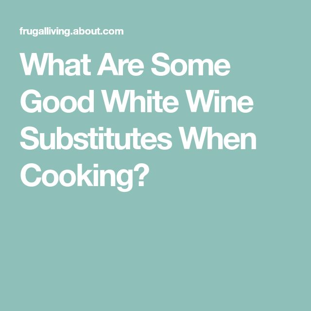 What Are Some Good White Wine Substitutes When Cooking?
