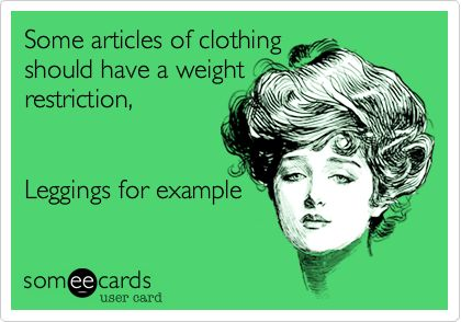 So True. Or at least attach a label that says 'wear only with loosely-fitting LONGLINE tunic or top'....!!!!!!