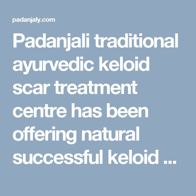 Padanjali traditional ayurvedic keloid scar treatment centre has been offering natural successful keloid scar removal treatments helping thousands of people across the world to completely get rid of keloids.  Read More: https://padanjaly.com/keloids-scars