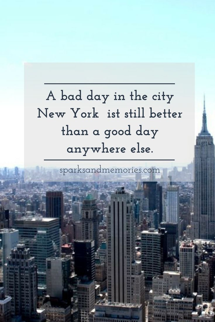 A bad day in the city new york is still better than a good day anywhere else new york new york city quote citation zitat spruch travel america amerika