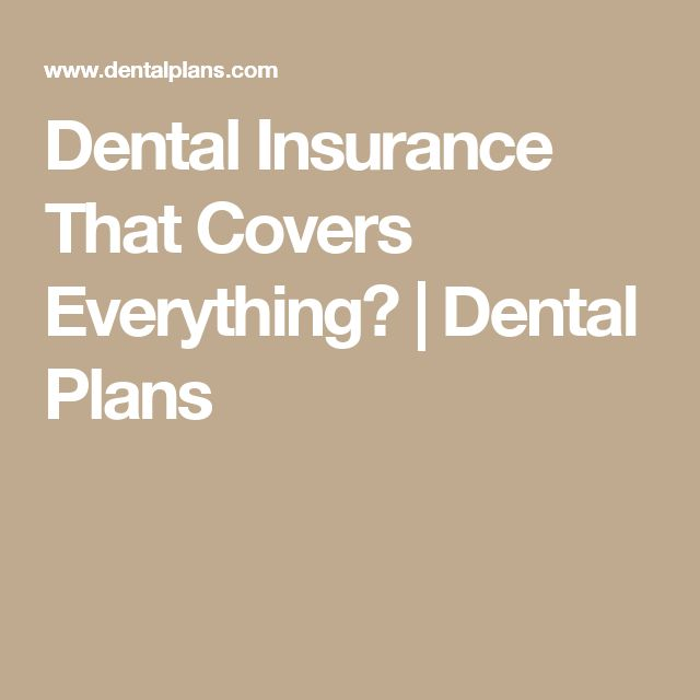 Dental Insurance That Covers Everything? | Dental Plans