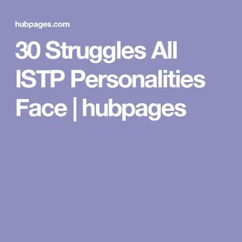 30 Struggles All ISTP Personalities Face   hubpages