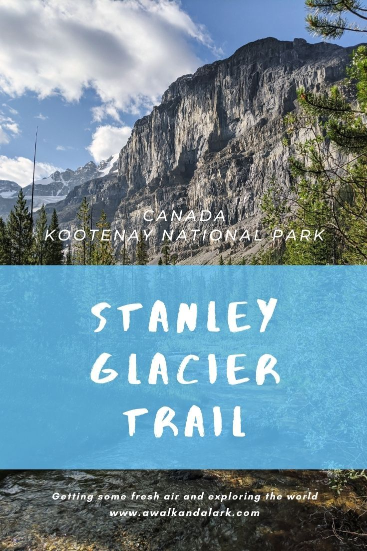 Stanley Glacier Trail Stunning Views Near Banff In Kootenay National Park Canada Kootenay National Park National Parks Mexico Travel Guides