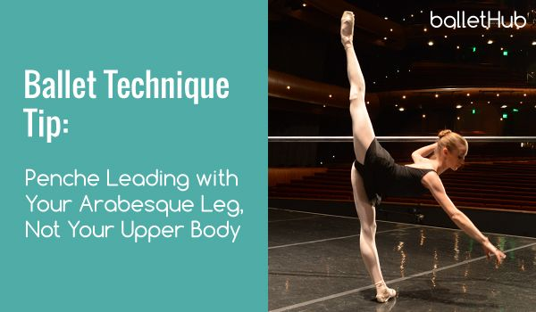 Ballet Technique Tip: Penche leading with your arabesque leg, not your upper body #ballet