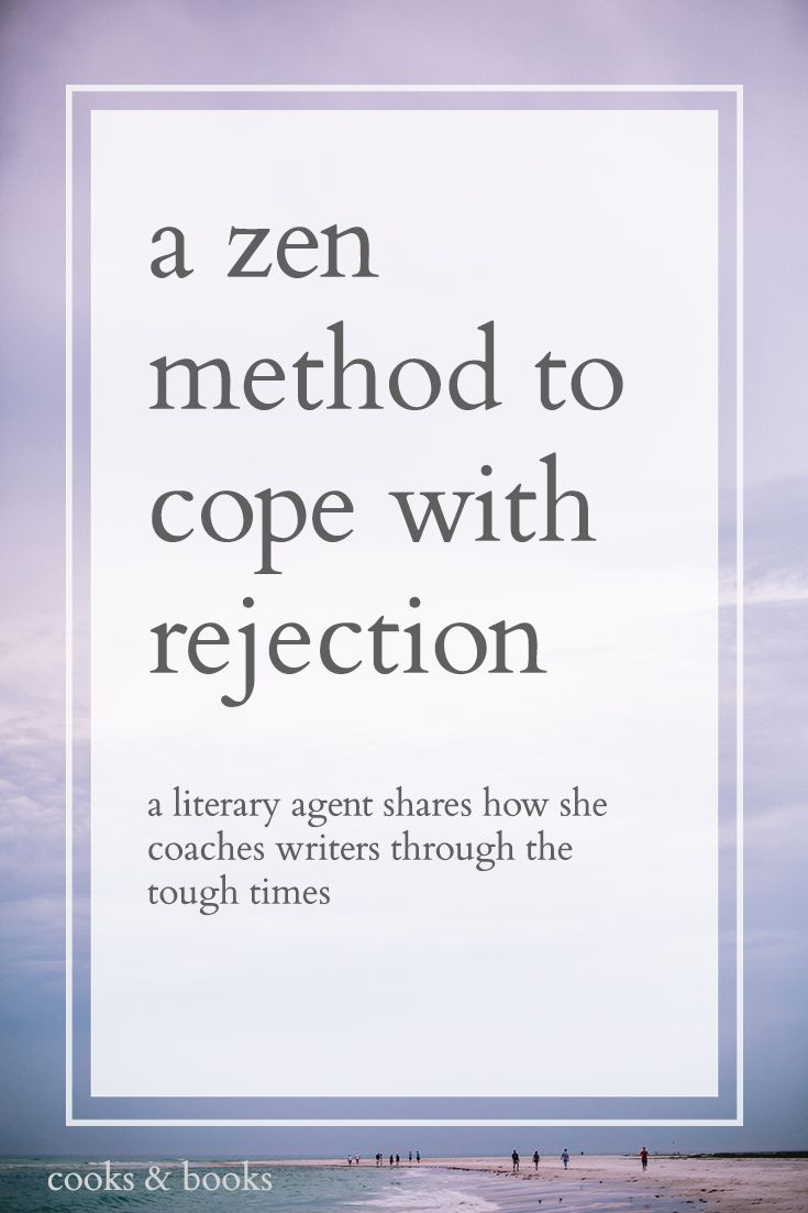 Rejection sucks. But it's an inevitable part of creative work. Here's how a Literary Agent would coach you to keep your zen and focus even through the tough times! http://cooksplusbooks.com/2016/07/28/a-zen-method-to-cope-with-rejection/
