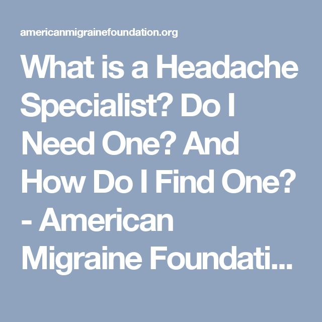 What is a Headache Specialist? Do I Need One? And How Do I Find One? - American Migraine Foundation