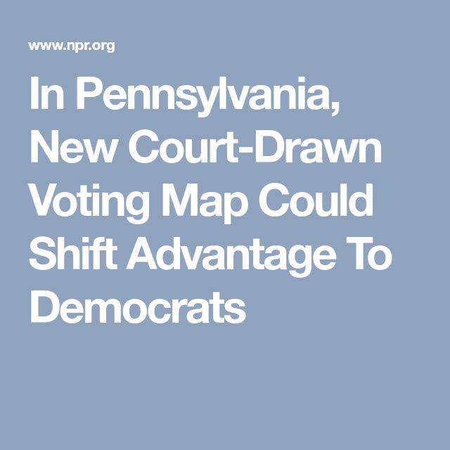 In Pennsylvania, New Court-Drawn Voting Map Could Shift Advantage To Democrats