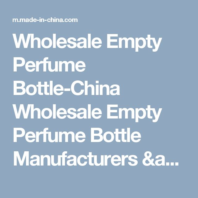 Wholesale Empty Perfume Bottle-China Wholesale Empty Perfume Bottle Manufacturers & Suppliers | Made in China Mobile