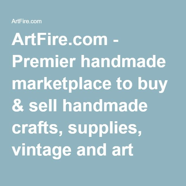 ArtFire.com - Premier handmade marketplace to buy & sell handmade crafts, supplies, vintage and art