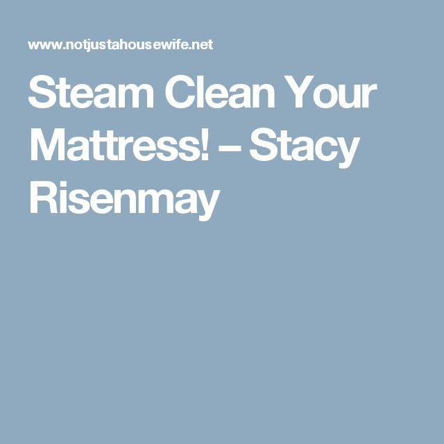 Steam Clean Your Mattress! – Stacy Risenmay