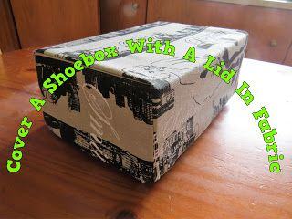 A Pretty Talent Blog: Covering A Shoe Box With An Attached Lid In Fabric