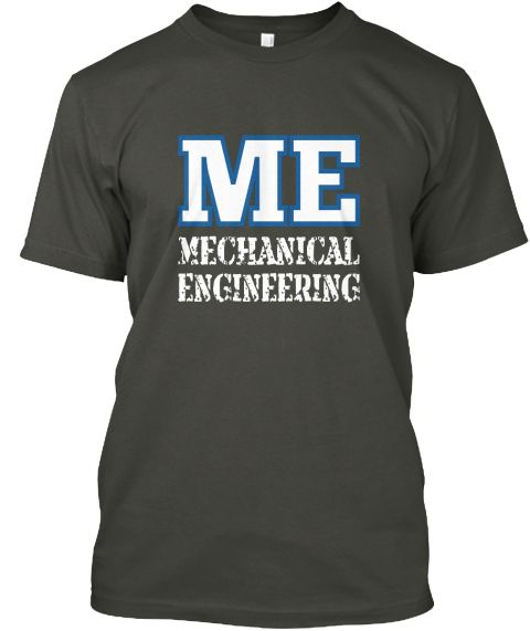 """Me Mechanical Engineering"" Smoke Gray T-Shirt.  Buy it from teespring."