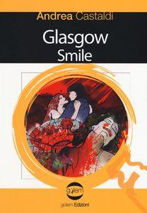 Glasgow smile, Andrea Castaldi (Golem Edizioni 2017)