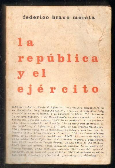 LA REPUBLICA Y EL EJERCITO.: BRAVO MORATA, FEDERICO. Madrid, 1978. 1º Edicion. Graficas Nebrija. Rústica. 269pp.
