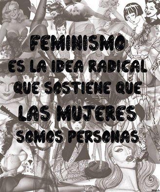 Feminismo es la idea radical que sostiene que las mujeres somos personas
