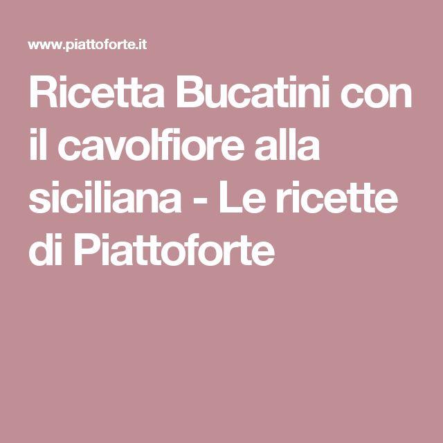 Ricetta Bucatini con il cavolfiore alla siciliana - Le ricette di Piattoforte