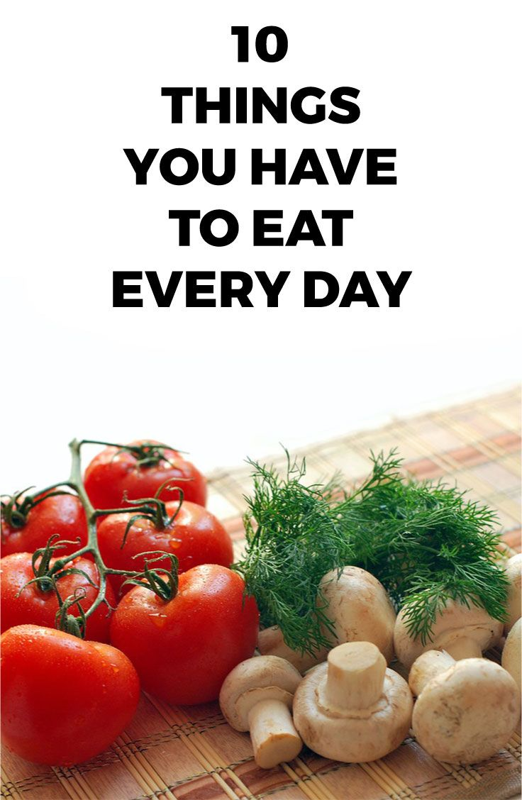 It's not too hard to stay healthy when you make sure you eat these ten things every single day.