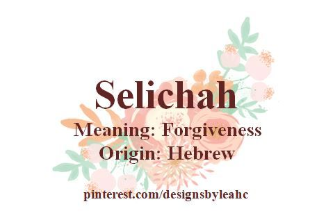 Baby Girl Name: Selichah. Meaning: Forgiveness. Origin: Hebrew.
