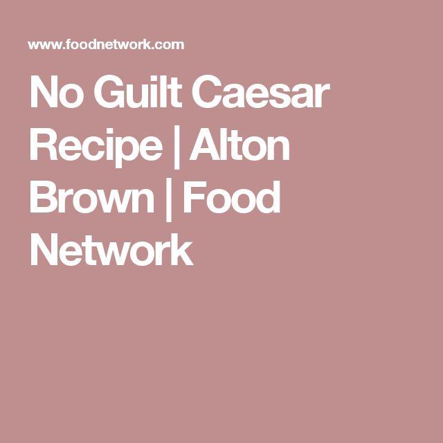 No Guilt Caesar Recipe   Alton Brown   Food Network