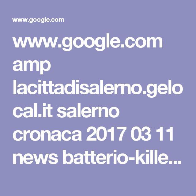 www.google.com amp lacittadisalerno.gelocal.it salerno cronaca 2017 03 11 news batterio-killer-nella-torta-ricotta-e-pera-prodotta-nel-salernitano-1.15013525 amp