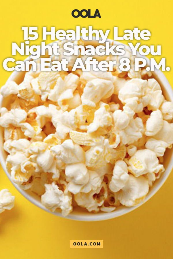 15 Healthy Late Night Snacks You Can Eat After 8 P M Healthy Midnight Snacks Healthy Late Night Snacks Healthy Night Snacks
