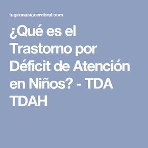 ¿Qué es el Trastorno por Déficit de Atención en Niños? - TDA TDAH