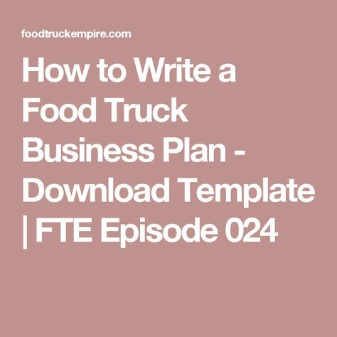 How to Write a Food Truck Business Plan - Download Template | FTE Episode 024