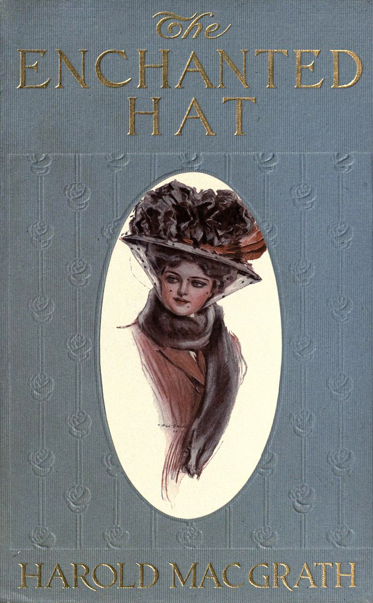 'The Enchanted Hat' by Harold MacGrath. The Bobbs-Merrill Co.; Indianapolis, 1908