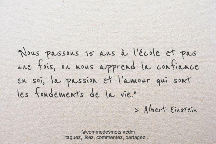 """""""Nous passons 15 ans à l'école et pas une fois, on nous apprend la confiance en soi, la passion et l'amour qui sont les fondements de la vie."""" #citation #AlbertEinstein #amour"""