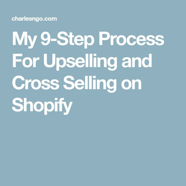 My 9-Step Process For Upselling and Cross Selling on Shopify