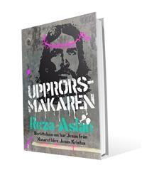 Upprorsmakaren : Berättelsen om hur Jesus från Nasaret blev Jesus Kristus