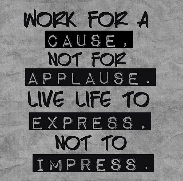 Work For A Cause life live work cause motivational quotes ilife quotes meaningful quotes instagram quotes express impress applause