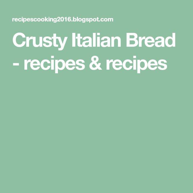 Crusty Italian Bread - recipes & recipes
