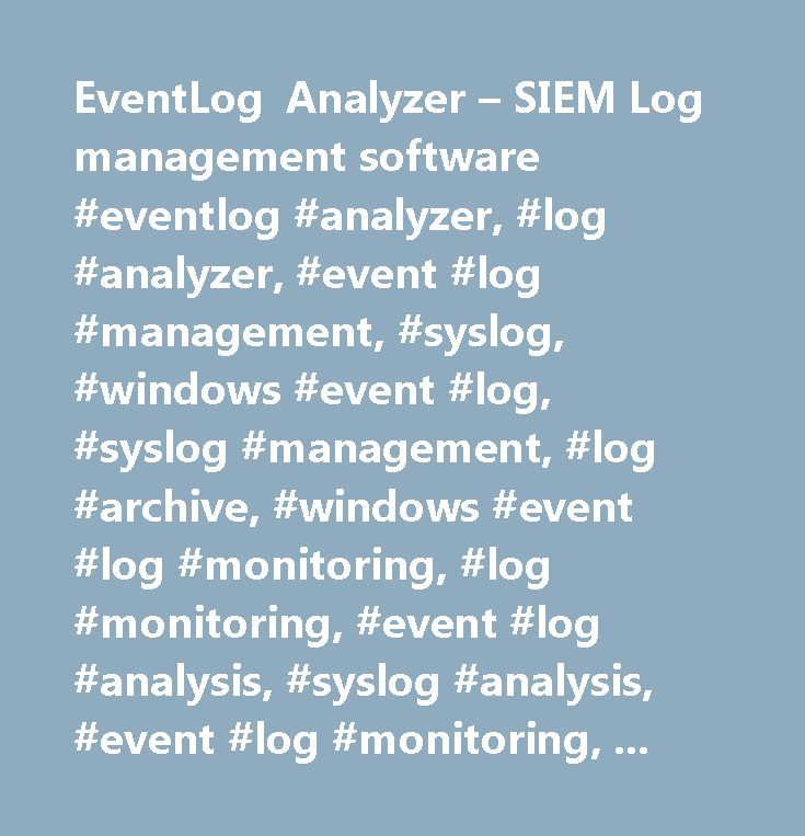 EventLog Analyzer – SIEM Log management software #eventlog #analyzer, #log #analyzer, #event #log #management, #syslog, #windows #event #log, #syslog #management, #log #archive, #windows #event #log #monitoring, #log #monitoring, #event #log #analysis, #syslog #analysis, #event #log #monitoring, #syslog #monitoring, #event #log #analyzer, #syslog #analyzer, #event #log #reporting, #syslog #reporting, #syslog #server, #siem, #security #information #and #event #management, #privileged #user…
