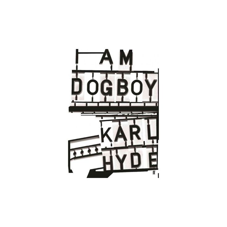 I Am Dogboy : The Underworld Diaries (Hardcover) (Karl Hyde)