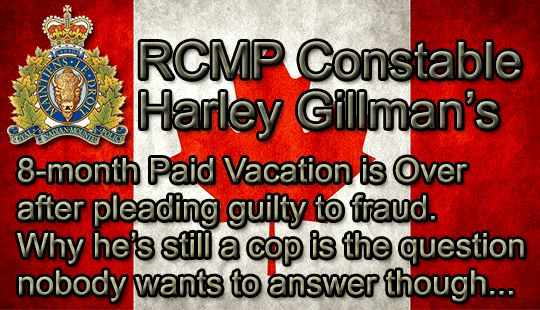 RCMP-Constable-Harley-Gillman-8-month-paid-vacation-for-fraud-is-over