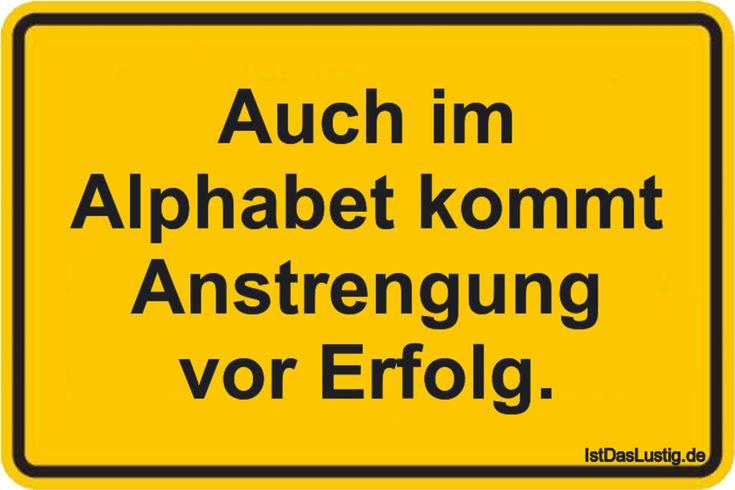 Auch im Alphabet kommt Anstrengung vor Erfolg. ... gefunden auf https://www.istdaslustig.de/spruch/3676 #lustig #sprüche #fun #spass