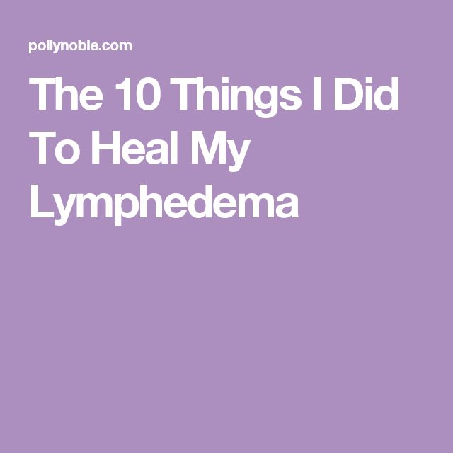 The 10 Things I Did To Heal My Lymphedema