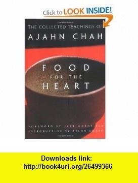 Food for the Heart The Collected Teachings of Ajahn Chah (9780861713233) Ajahn Chah, Ajahn Amaro, Jack Kornfield , ISBN-10: 0861713230  , ISBN-13: 978-0861713233 ,  , tutorials , pdf , ebook , torrent , downloads , rapidshare , filesonic , hotfile , megaupload , fileserve