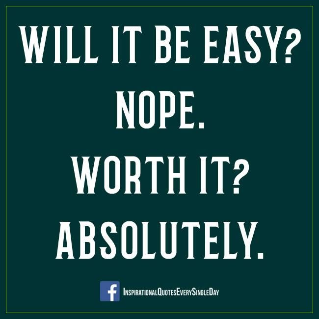 Will It Be Easy? Nope. Worth it? Absolutely. #inspiration #quotes