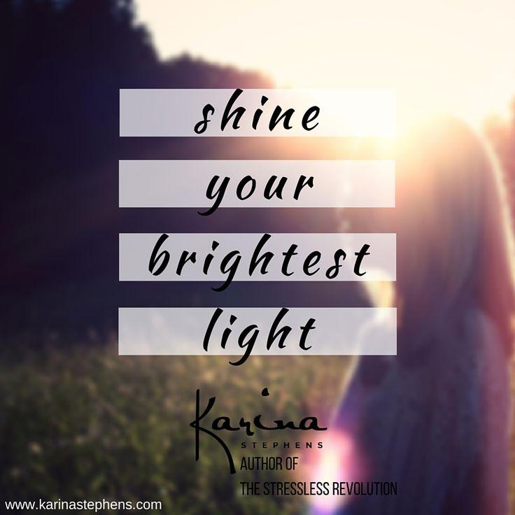 Shine your brightest light!  www.karinastephens.com