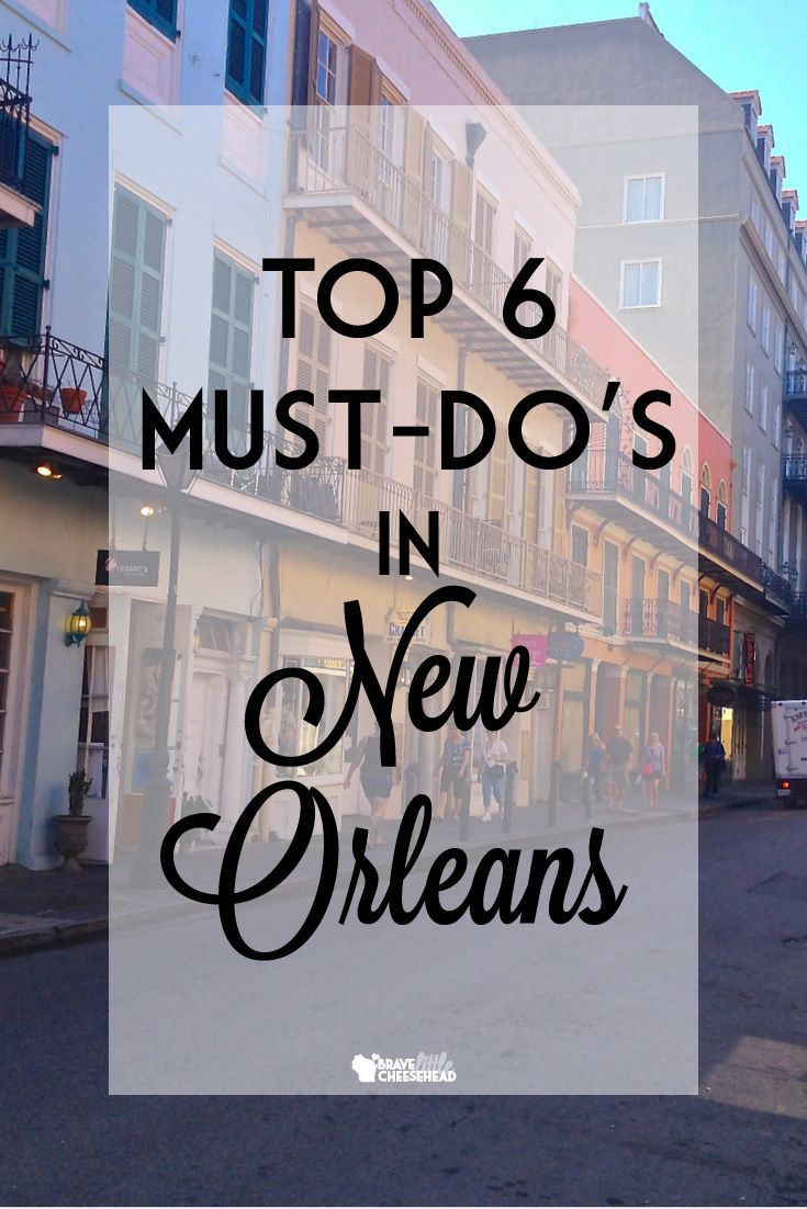 6 must do's while you're visiting New Orleans.