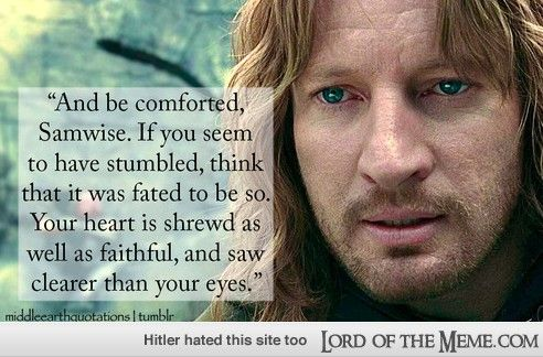 LOTR Wisdom - - Lord of the RIngs Memes and Funny Pics - Lord of the Meme