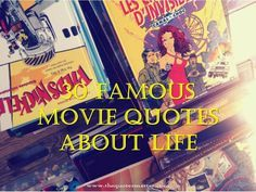 30 Famous Movie Quotes about Life My Mama always said life was like a box of chocolates... You never know what you'r gonna get.-Forrest Gump (1994) Life is