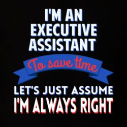 An Executive Assistant To Save Time Assume Im Always Right T Shirt